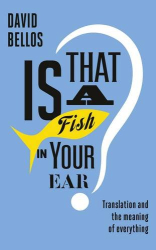 David Bellos: Is That a Fish in Your Ear?