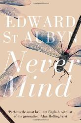Edward St Aubyn: Never Mind (Patrick Melrose)