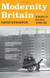 David Kynaston: Modernity Britain: A Shake of the Dice, 1959-62