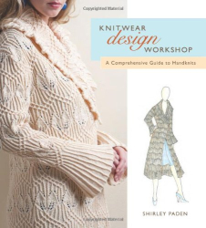 Shirley Paden: Knitwear Design Workshop: The Comprehensive Guide to Handknits