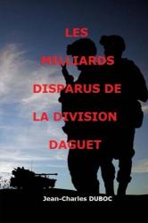Jean Charles Duboc: Les milliards disparus de la Division Daguet