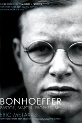 Eric Metaxas: Bonhoeffer: Pastor, Martyr, Prophet, Spy