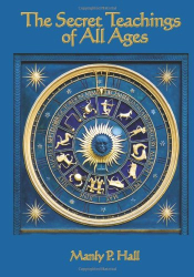 Manly P. Hall: The Secret Teachings of all Ages