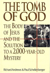 Richard Andrews: The Tomb of God: The Body of Jesus and the Solution to a 2,000-Year-Old Mystery