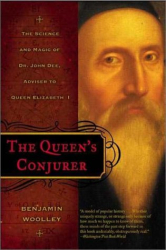 Benjamin Woolley: The Queen's Conjurer: The Science and Magic of Dr. John Dee, Adviser to Queen Elizabeth I