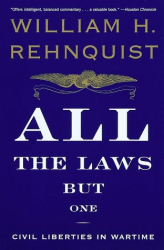 William H. Rehnquist: All the Laws but One: Civil Liberties in Wartime