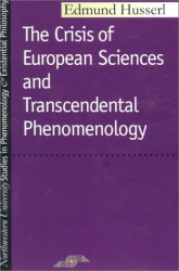 Edmund Husserl: Crisis of European Sciences and Transcendental Phenomenology: An Introduction to Phenomenological Philosophy