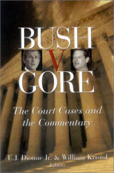 E. J. Dionne & William Kristol: Bush v. Gore: The Court Cases and the Commentary