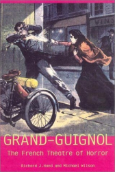 Richard J. Hand: Grand-Guignol: The French Theatre of Horror