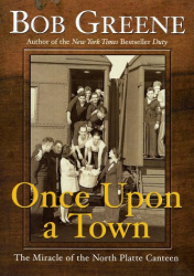 Bob Greene: Once Upon a Town: The Miracle of the North Platte Canteen