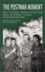 Ed. with Zarkov.: The Postwar Moment: Militaries, Masculinities, and International Peacekeeping