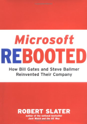Robert Slater: Microsoft Rebooted: How Bill Gates and Steve Ballmer Reinvented Their Company