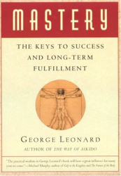 George Leonard: Mastery: The Keys to Success and Long-Term Fulfillment (Plume)