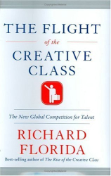 Richard Florida: The Flight of the Creative Class: The New Global Competition for Talent