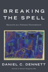 Daniel C. Dennett: Breaking the Spell: Religion as a Natural Phenomenon