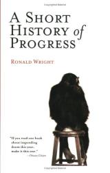 Ronald Wright: A Short History of Progress