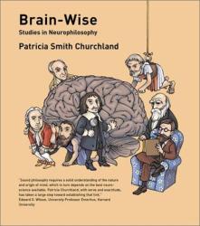 Patricia Smith Churchland: Brain-Wise: Studies in Neurophilosophy