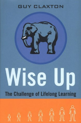 Guy Claxton: Wise Up: The Challenge of Lifelong Learning