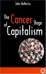 John McMurtry: The Cancer Stage of Capitalism