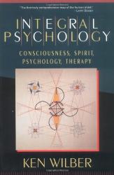 Ken Wilber: Integral Psychology: Consciousness, Spirit, Psychology, Therapy