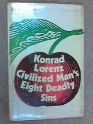 Konrad Lorenz: Civilized Man's Eight Deadly Sins