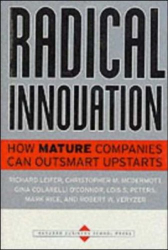 Richard Leifer: Radical Innovation: How Mature Companies Can Outsmart Upstarts