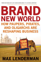 Max Lenderman: Brand New World: How Paupers, Pirates, and Oligarchs are Reshaping Business