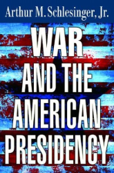 Arthur M. Schlesinger: War and the American Presidency