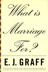 E. J. Graff: What Is Marriage For?