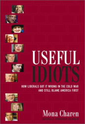 Mona Charen: Useful Idiots: How Liberals Got It Wrong in the Cold War and Still Blame America First