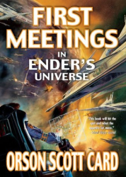 Orson Scott Card: First Meetings : In the Enderverse