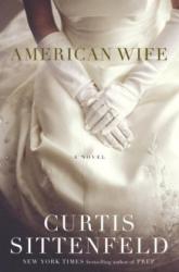Curtis Sittenfeld: American Wife: A Novel
