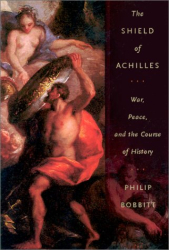 Philip Bobbitt: The Shield of Achilles: War, Peace and the Course of History