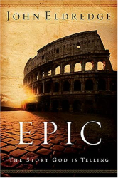 John Eldredge: Epic: The Story God Is Telling