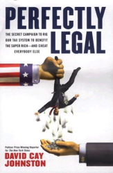 David Cay Johnston: Perfectly Legal: The Covert Campaign to Rig Our Tax System to Benefit the Super Rich - and Cheat Everybody Else