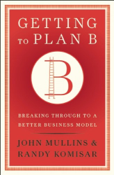 John Mullins: Getting to Plan B: Breaking Through to a Better Business Model
