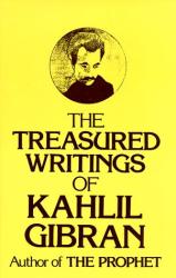 Kahlil Gibron: The Treasured Writings of Kahlil Gibron