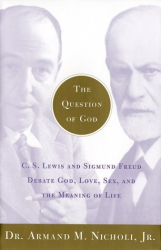 Armand M. Nicholi Jr.: The Question of God: C.S. Lewis and Sigmund Freud Debate God, Love, Sex, and the Meaning of Life
