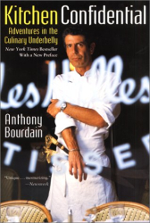 Anthony Bourdain: Kitchen Confidential: Adventures in the Culinary Underbelly