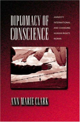 Ann Marie Clark: Diplomacy of Conscience: Amnesty International and Changing Human Rights Norms.