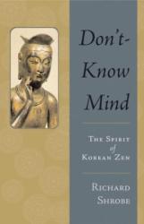 RICHARD SHROBE: Don't-Know Mind : The Spirit of Korean Zen