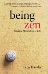 Ezra Bayda: Being Zen: Bringing Meditation to Life