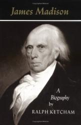 Ralph Louis Ketcham: James Madison: A Biography