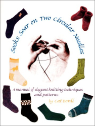 Cat Bordi: Socks Soar on Two Circular Needles: a Manual of Elegant Knitting Techniques and Patterns