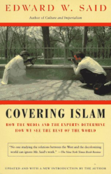 EDWARD W. SAID: Covering Islam : How the Media and the Experts Determine How We See the Rest of the World