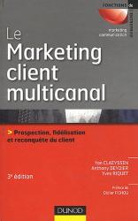Yan Claeyssen: Le marketing client multicanal - 3ème édition - Prospection, fidélisation et reconquête du client