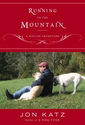 Jon Katz: Running to the Mountain : A Midlife Adventure