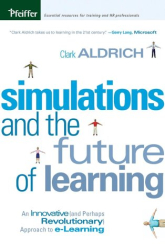 Clark  Aldrich: Simulations and the Future of Learning : An Innovative (and Perhaps Revolutionary) Approach to e-Learning