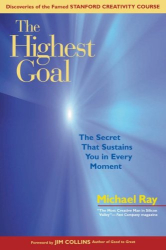 Michael L. Ray: The Highest Goal : The Secret That Sustains You in Every Moment