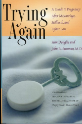 Ann Douglas: Trying Again : A Guide to Pregnancy After Miscarriage, Stillbirth, and Infant Loss